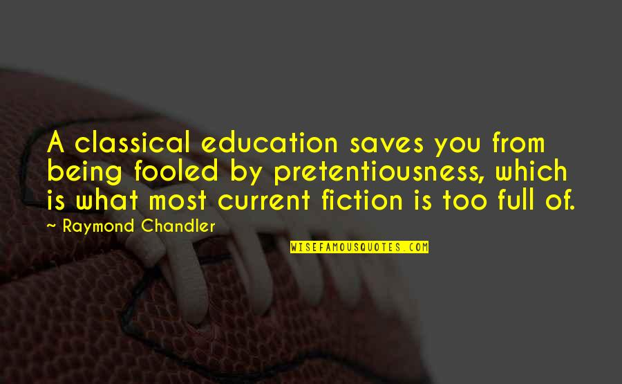 Unohana Quotes By Raymond Chandler: A classical education saves you from being fooled