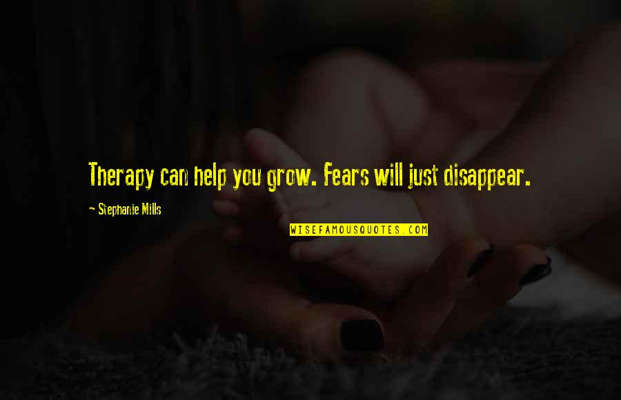 Unohana Quotes By Stephanie Mills: Therapy can help you grow. Fears will just
