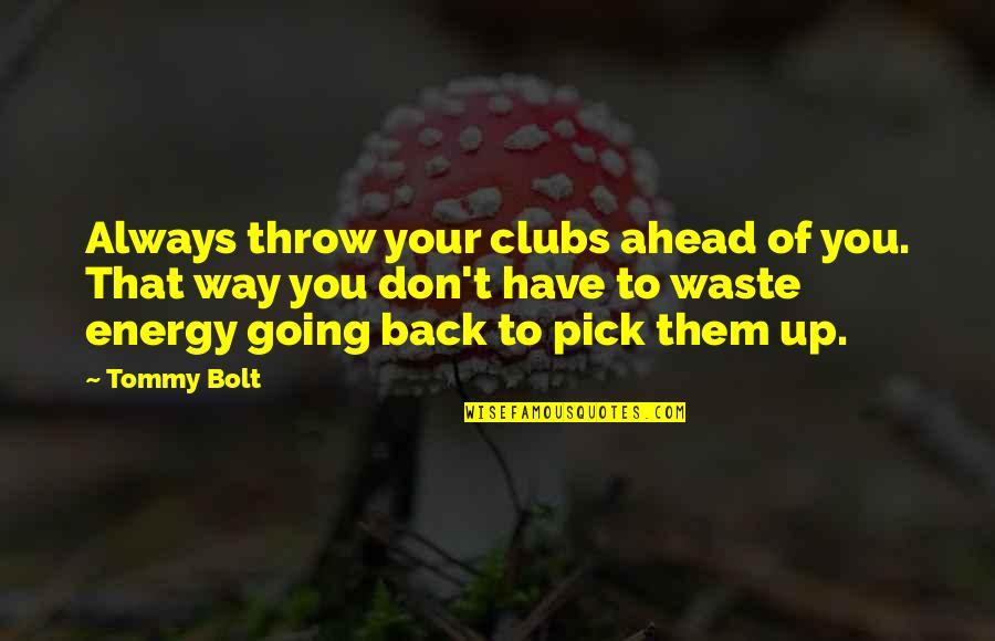 Unp Stock Quotes By Tommy Bolt: Always throw your clubs ahead of you. That