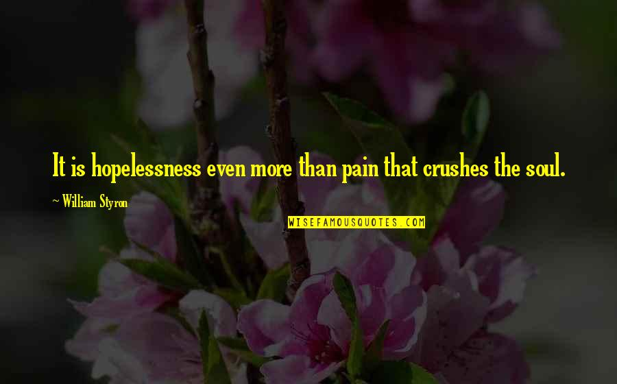 Unpacker Quotes By William Styron: It is hopelessness even more than pain that