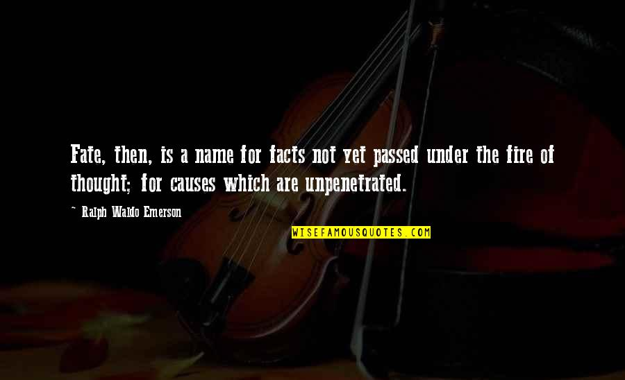 Unpenetrated Quotes By Ralph Waldo Emerson: Fate, then, is a name for facts not
