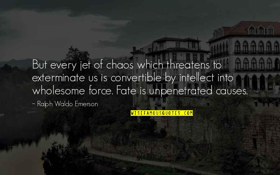 Unpenetrated Quotes By Ralph Waldo Emerson: But every jet of chaos which threatens to