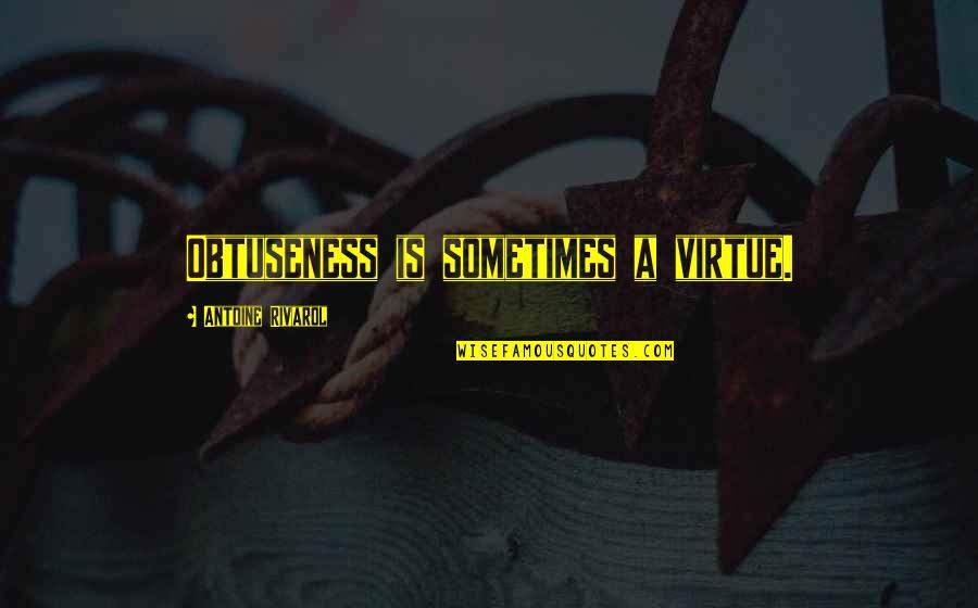 Unpersuasive Quotes By Antoine Rivarol: Obtuseness is sometimes a virtue.