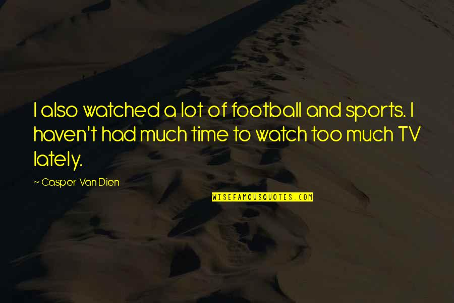 Unpersuasive Quotes By Casper Van Dien: I also watched a lot of football and