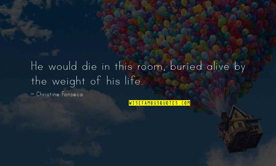 Unpersuasive Quotes By Christine Fonseca: He would die in this room, buried alive