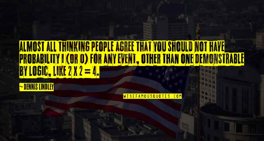 Unpersuasive Quotes By Dennis Lindley: Almost all thinking people agree that you should