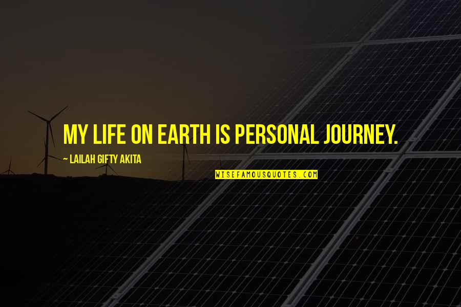 Unpersuasive Quotes By Lailah Gifty Akita: My life on earth is personal journey.
