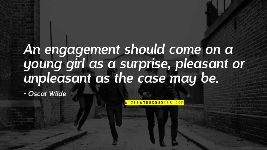 Unpleasant Surprise Quotes By Oscar Wilde: An engagement should come on a young girl