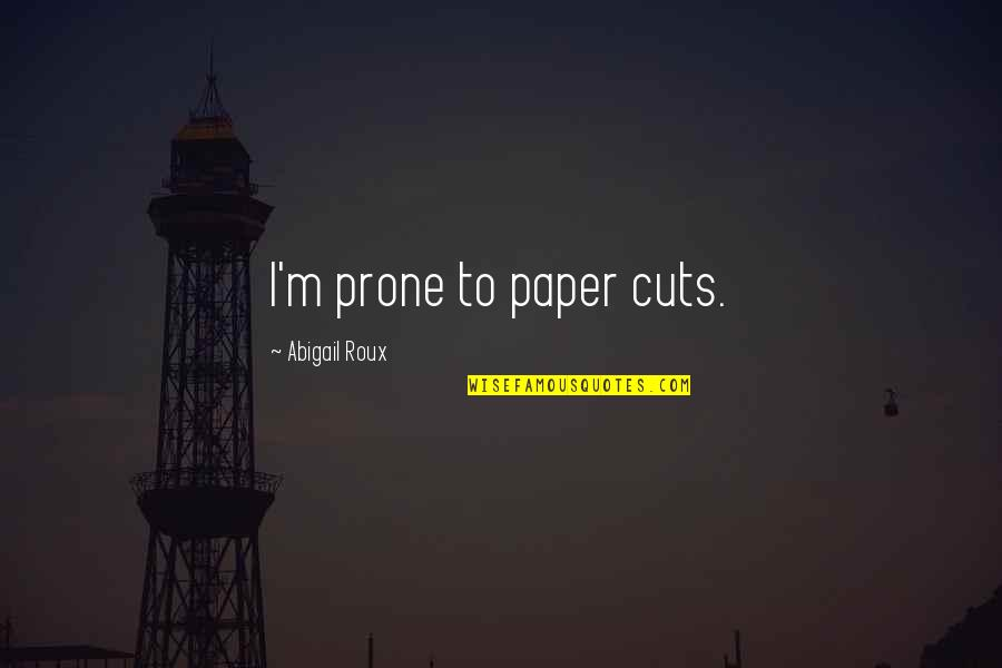 Unprofanedness Quotes By Abigail Roux: I'm prone to paper cuts.