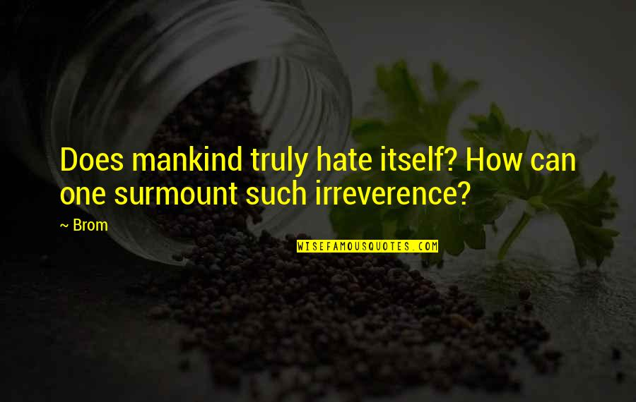 Unprofanedness Quotes By Brom: Does mankind truly hate itself? How can one