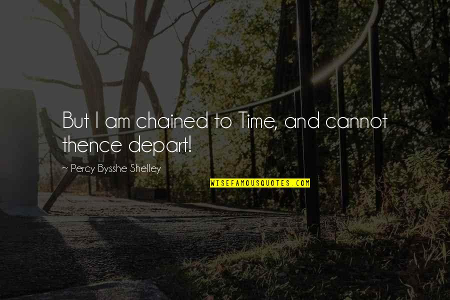Unprofanedness Quotes By Percy Bysshe Shelley: But I am chained to Time, and cannot