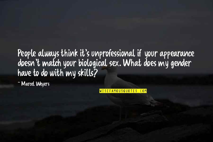 Unprofessional People Quotes By Marcel Weyers: People always think it's unprofessional if your appearance