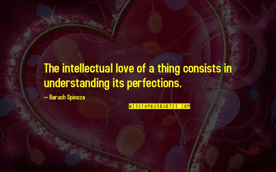 Unprosperous Quotes By Baruch Spinoza: The intellectual love of a thing consists in