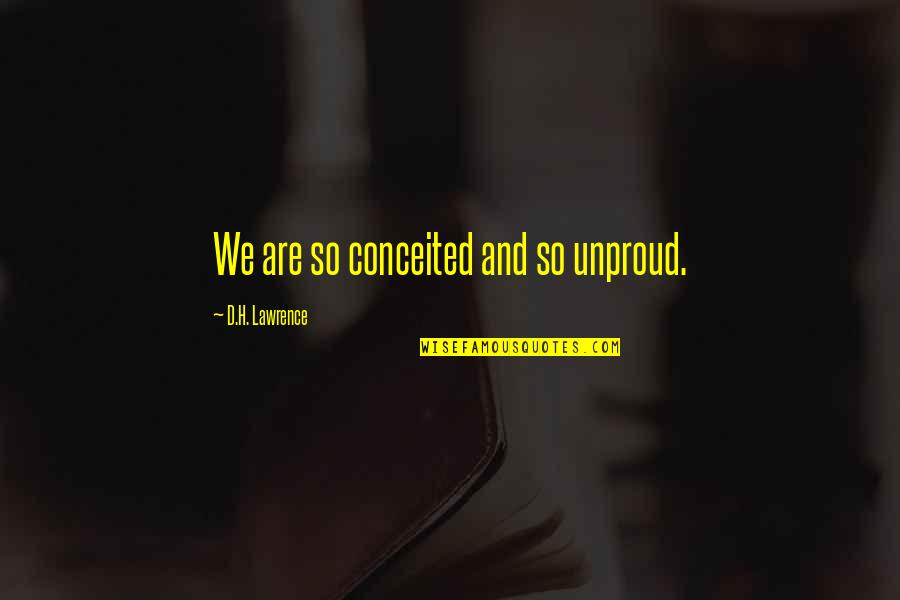 Unproud Quotes By D.H. Lawrence: We are so conceited and so unproud.