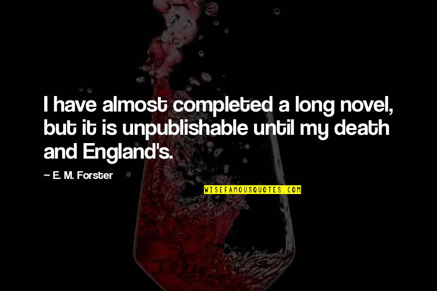 Unpublishable Quotes By E. M. Forster: I have almost completed a long novel, but