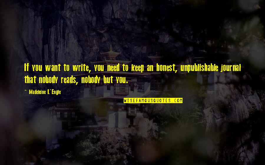 Unpublishable Quotes By Madeleine L'Engle: If you want to write, you need to