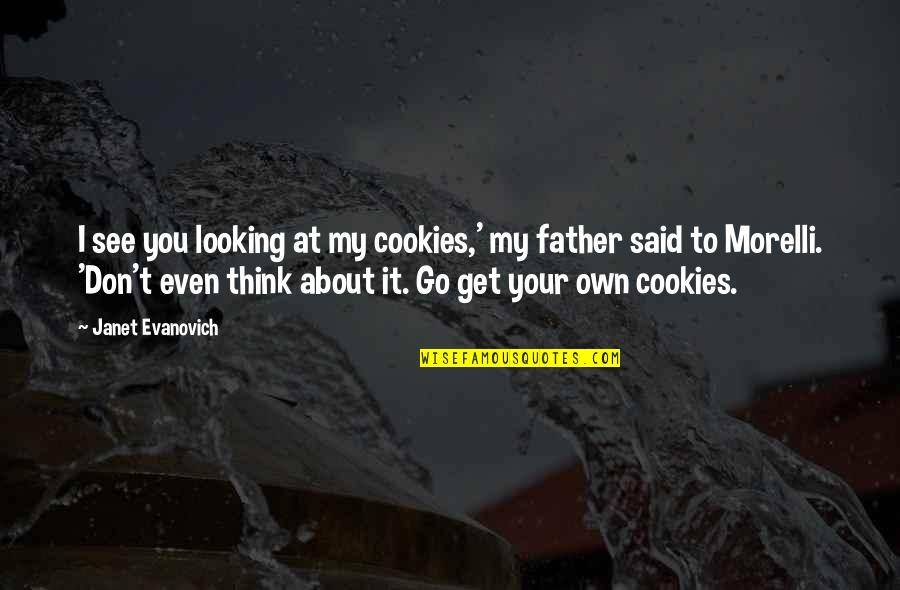 Unravelerwho Quotes By Janet Evanovich: I see you looking at my cookies,' my