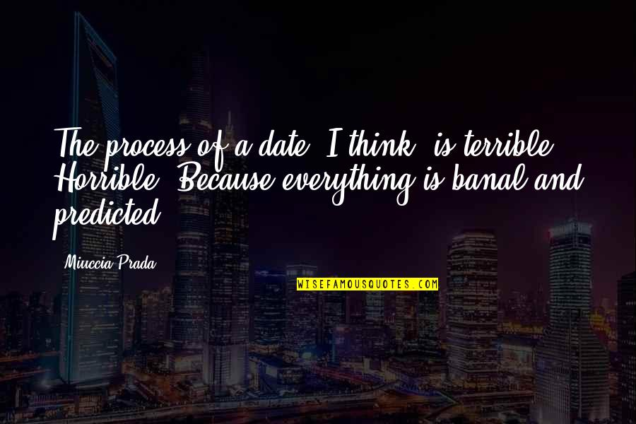 Unravelerwho Quotes By Miuccia Prada: The process of a date, I think, is