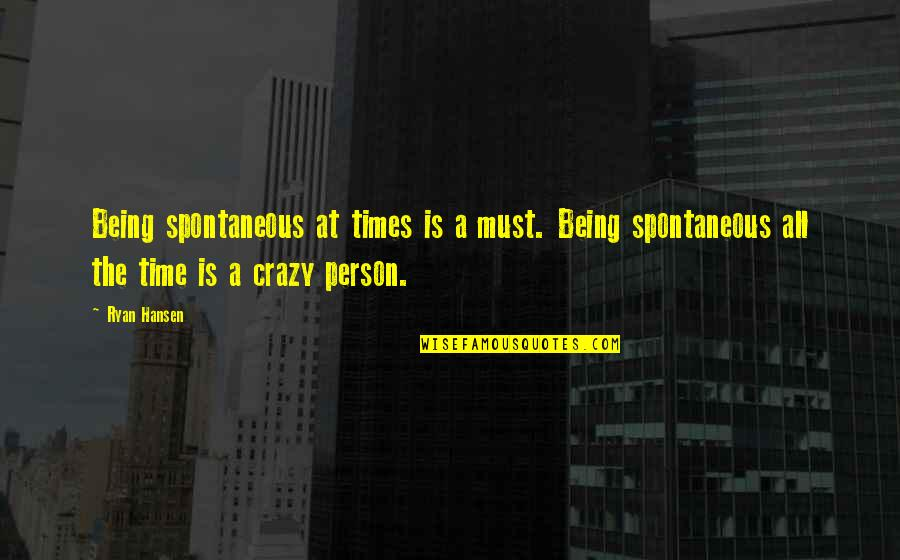 Unravelerwho Quotes By Ryan Hansen: Being spontaneous at times is a must. Being