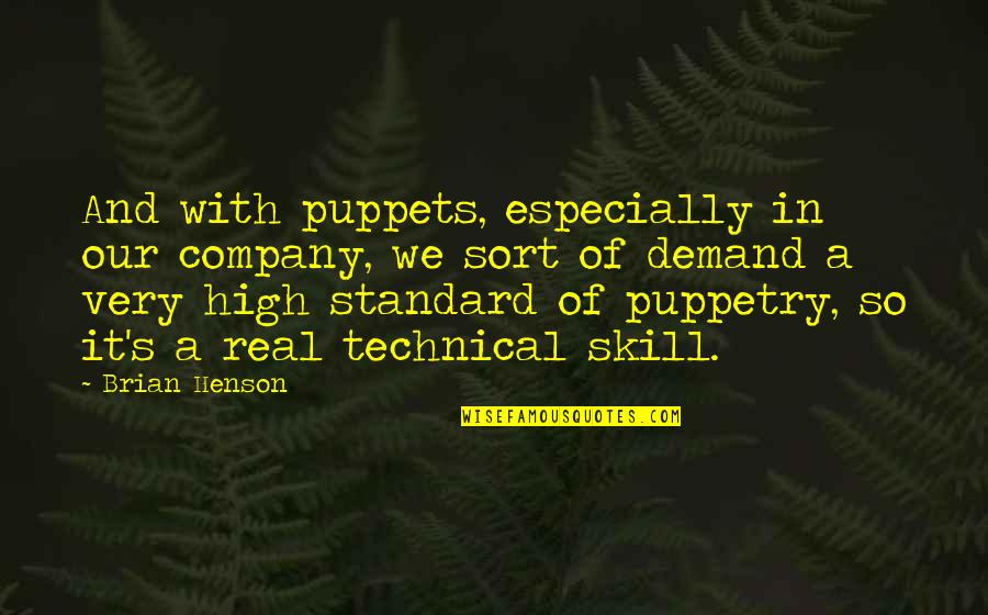 Unreasonable Search And Seizures Quotes By Brian Henson: And with puppets, especially in our company, we