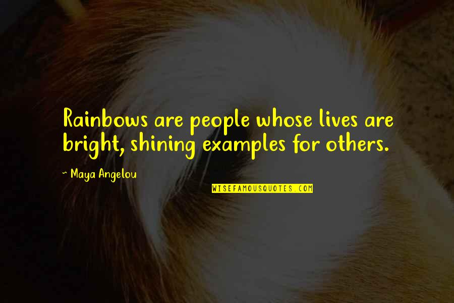Unreasonable Search And Seizures Quotes By Maya Angelou: Rainbows are people whose lives are bright, shining