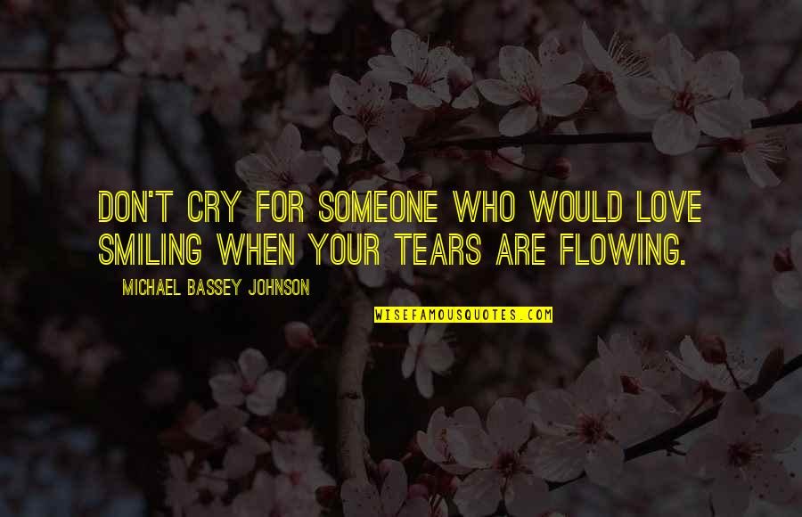 Unreciprocated Quotes By Michael Bassey Johnson: Don't cry for someone who would love smiling