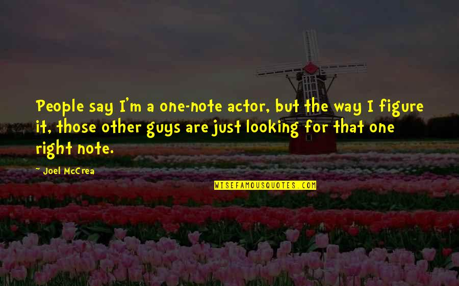 Unrecognized Hard Work Quotes By Joel McCrea: People say I'm a one-note actor, but the