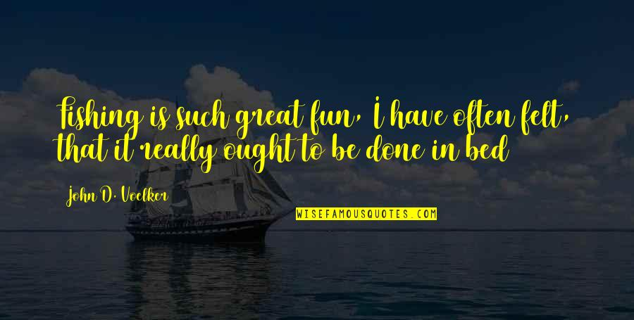 Unrecognized Hard Work Quotes By John D. Voelker: Fishing is such great fun, I have often