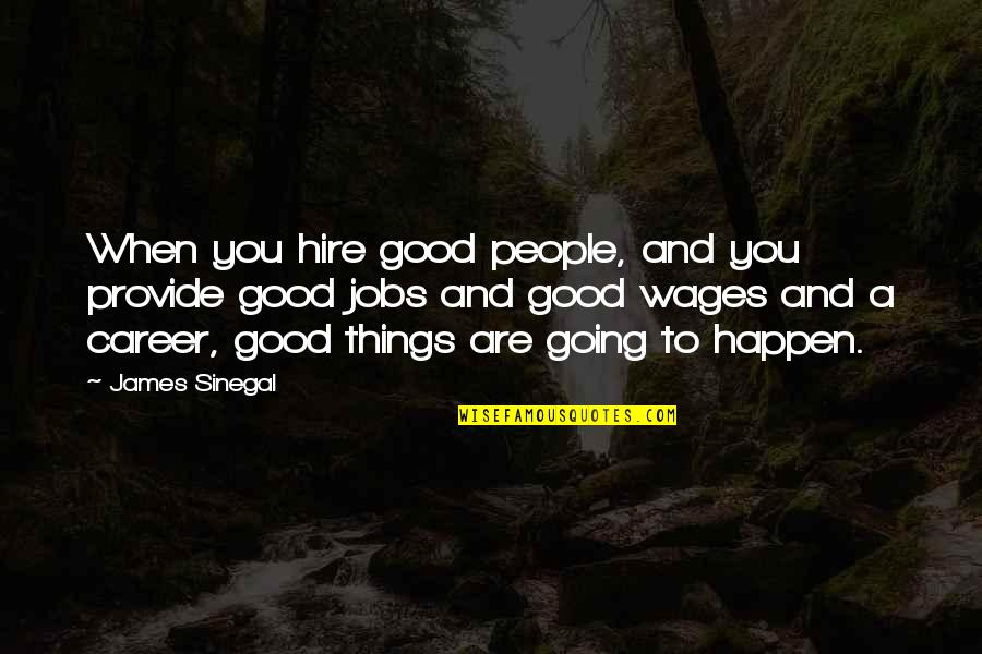 Unrelated Brothers Quotes By James Sinegal: When you hire good people, and you provide