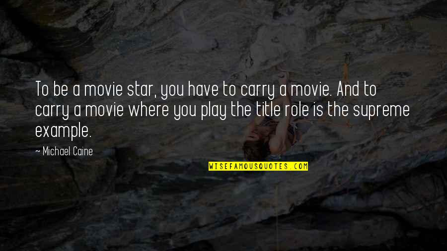 Unrelated Brothers Quotes By Michael Caine: To be a movie star, you have to