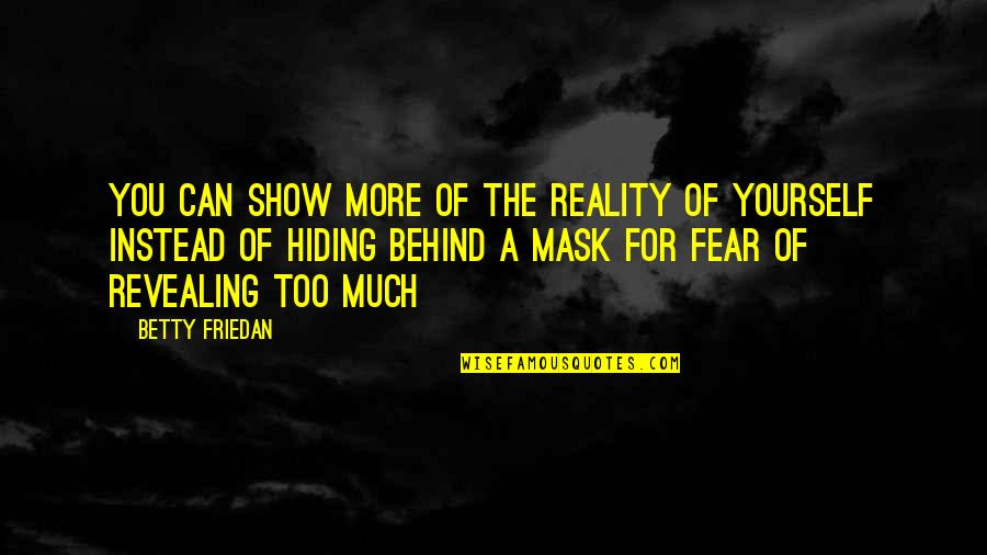 Unreliable Narrators Quotes By Betty Friedan: You can show more of the reality of