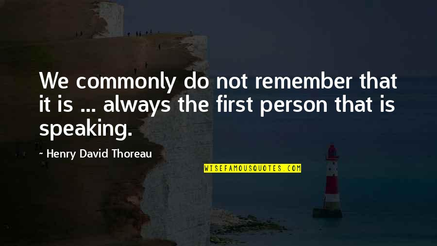Unreliable Narrators Quotes By Henry David Thoreau: We commonly do not remember that it is