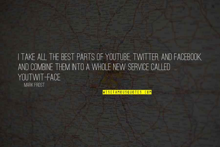 Unreliable Narrators Quotes By Mark Frost: I take all the best parts of YouTube,