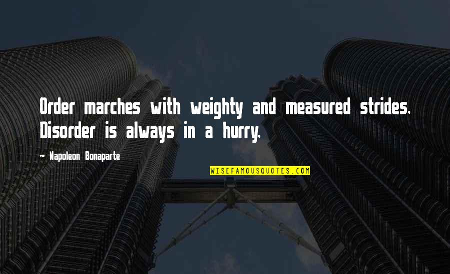 Unreliable Narrators Quotes By Napoleon Bonaparte: Order marches with weighty and measured strides. Disorder