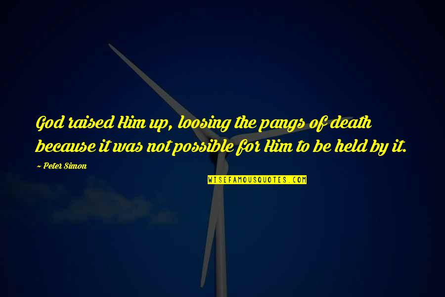 Unreliable Narrators Quotes By Peter Simon: God raised Him up, loosing the pangs of