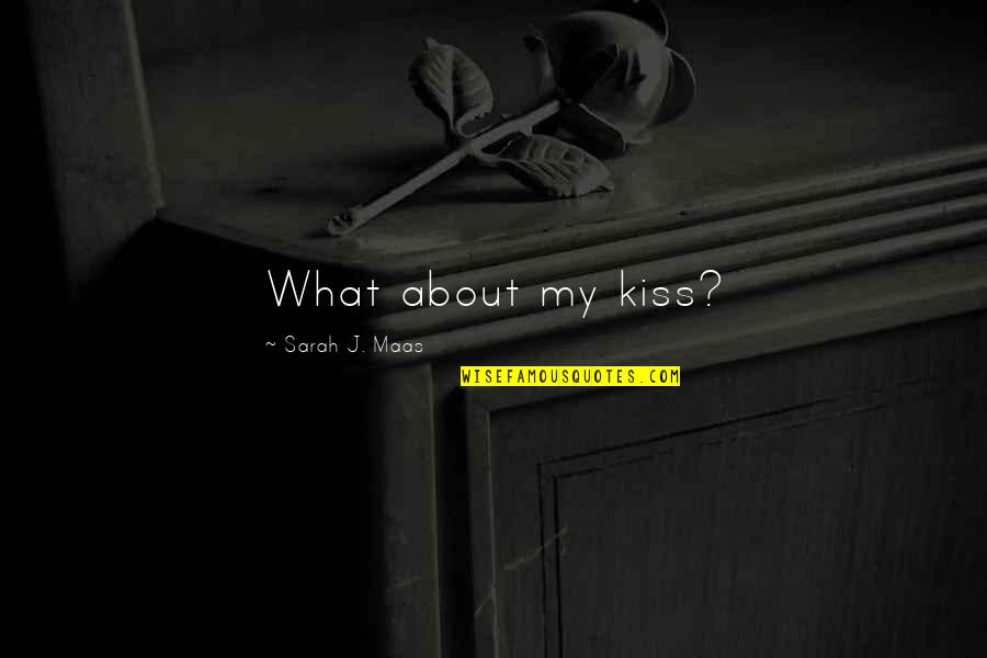 Unreliable Narrators Quotes By Sarah J. Maas: What about my kiss?