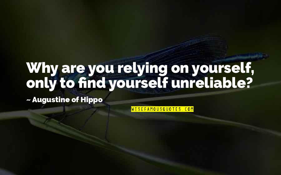 Unreliable Quotes By Augustine Of Hippo: Why are you relying on yourself, only to