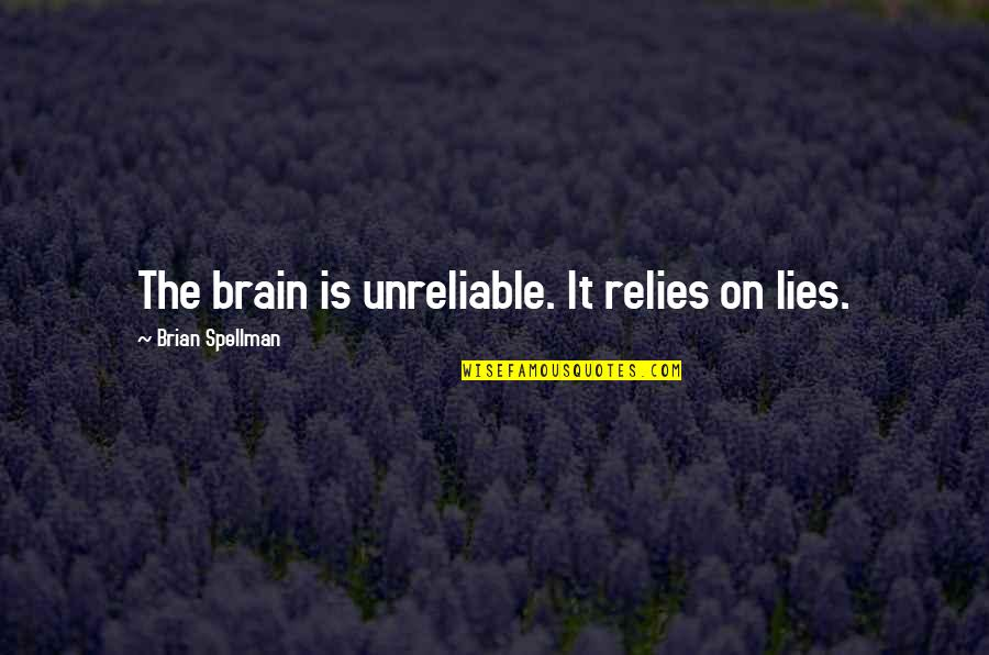 Unreliable Quotes By Brian Spellman: The brain is unreliable. It relies on lies.