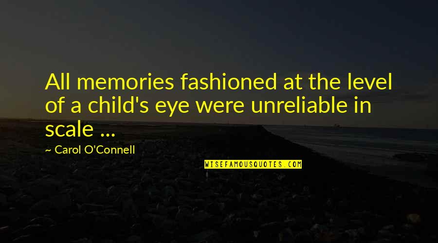 Unreliable Quotes By Carol O'Connell: All memories fashioned at the level of a