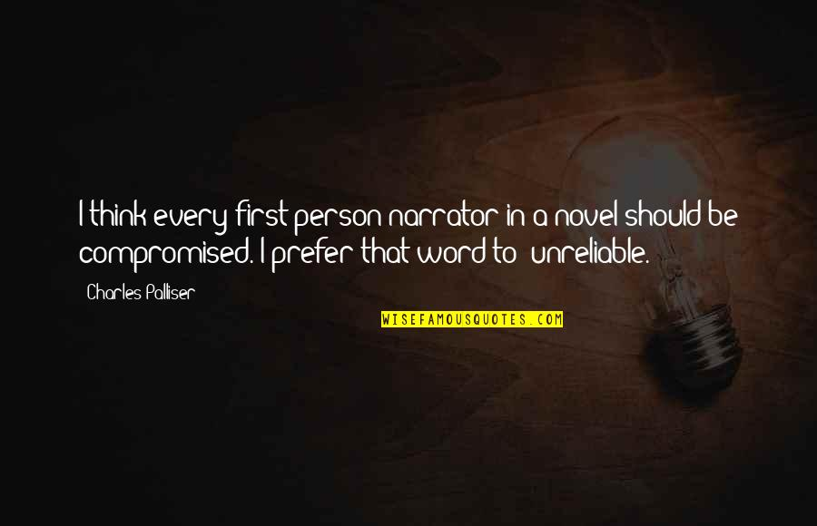 Unreliable Quotes By Charles Palliser: I think every first-person narrator in a novel