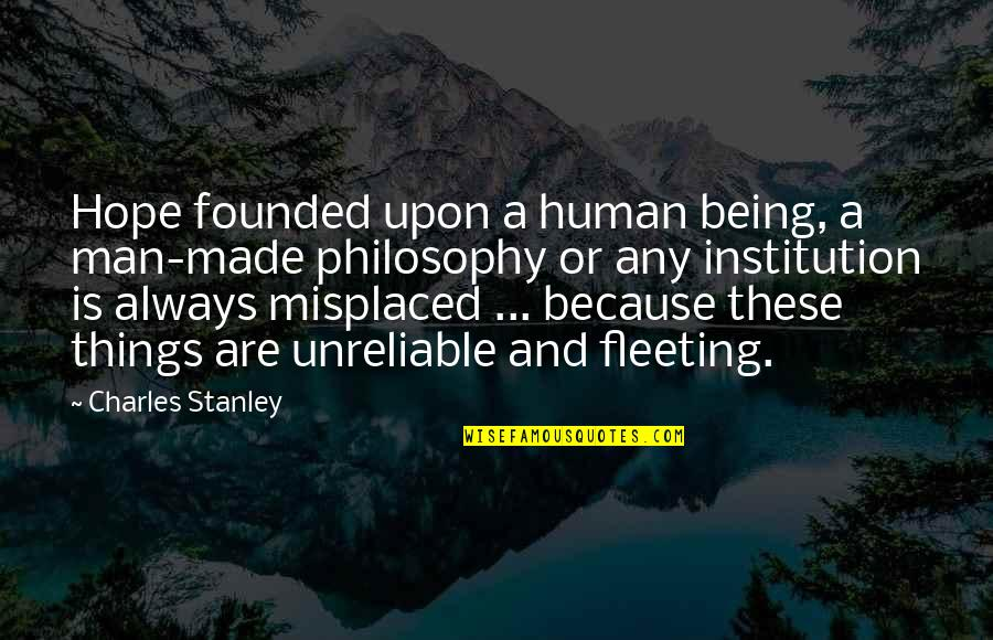 Unreliable Quotes By Charles Stanley: Hope founded upon a human being, a man-made