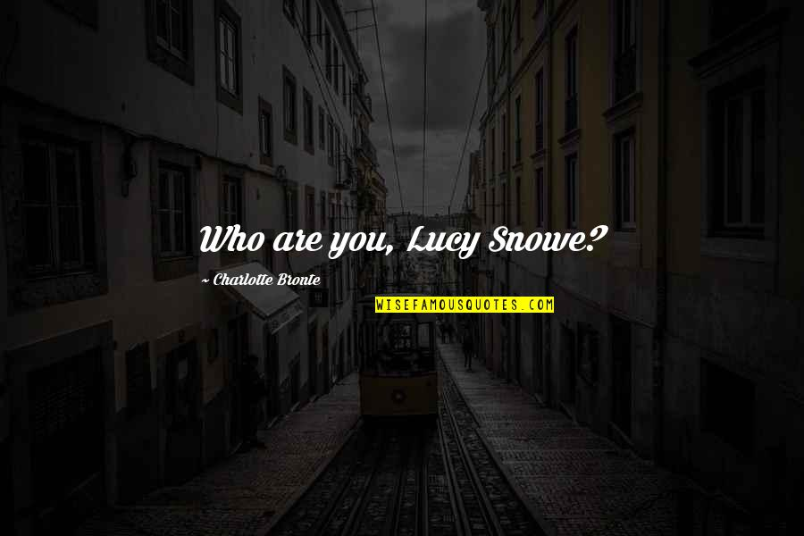 Unreliable Quotes By Charlotte Bronte: Who are you, Lucy Snowe?
