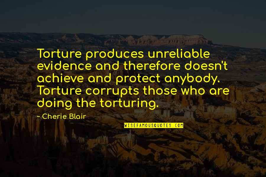 Unreliable Quotes By Cherie Blair: Torture produces unreliable evidence and therefore doesn't achieve