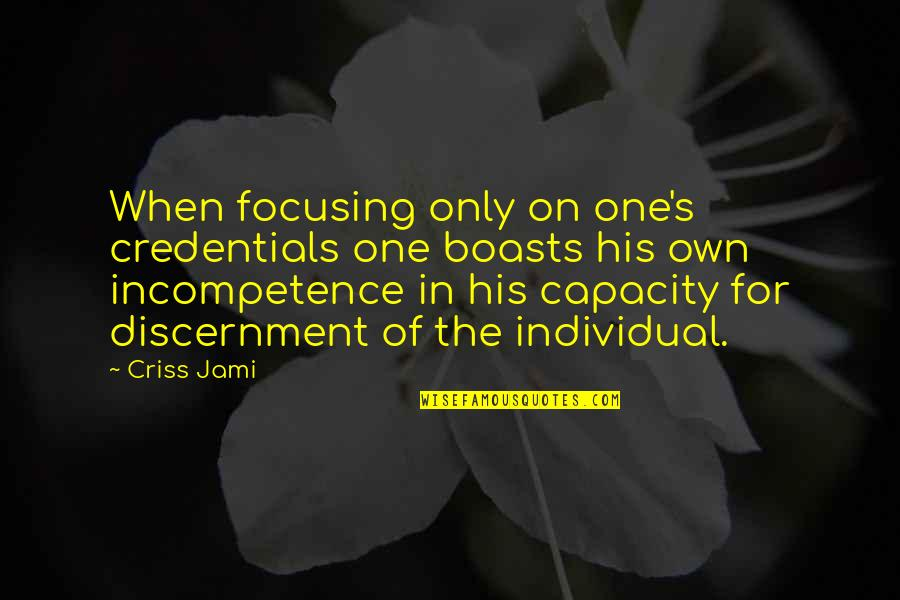 Unreliable Quotes By Criss Jami: When focusing only on one's credentials one boasts