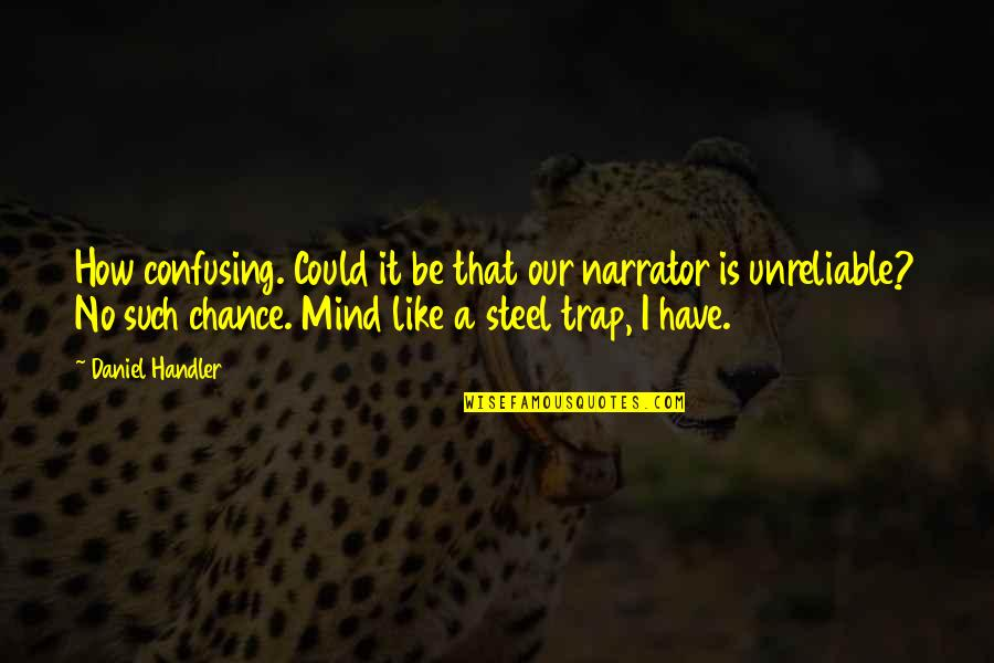 Unreliable Quotes By Daniel Handler: How confusing. Could it be that our narrator
