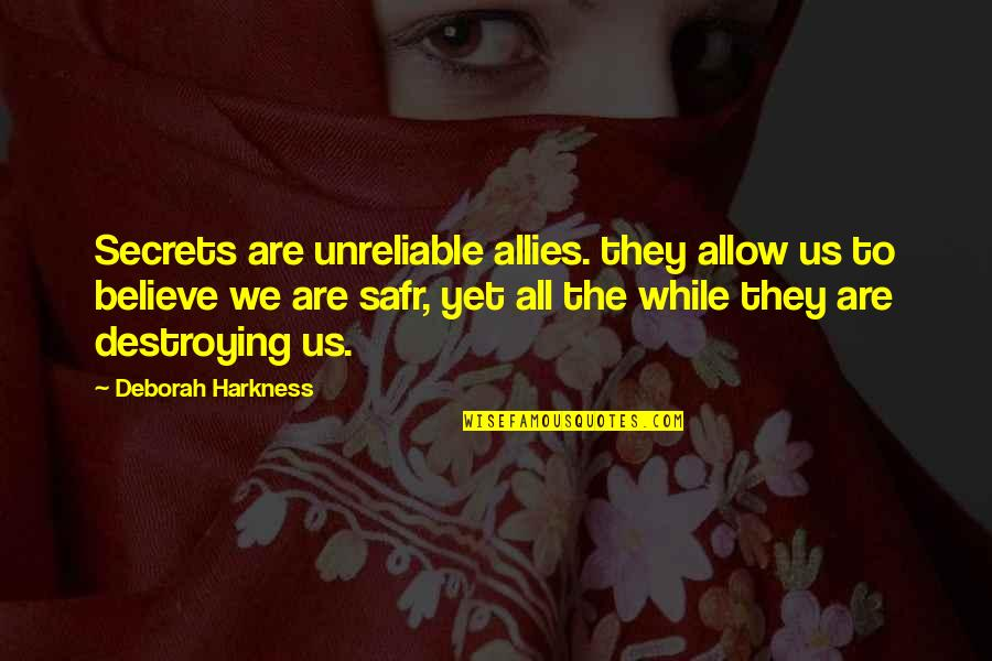 Unreliable Quotes By Deborah Harkness: Secrets are unreliable allies. they allow us to