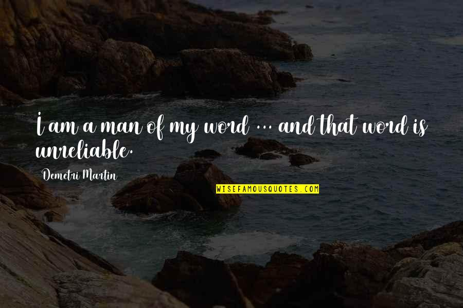 Unreliable Quotes By Demetri Martin: I am a man of my word ...