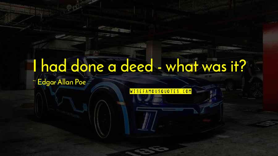 Unreliable Quotes By Edgar Allan Poe: I had done a deed - what was