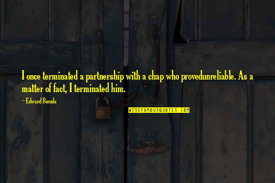 Unreliable Quotes By Edward Bernds: I once terminated a partnership with a chap