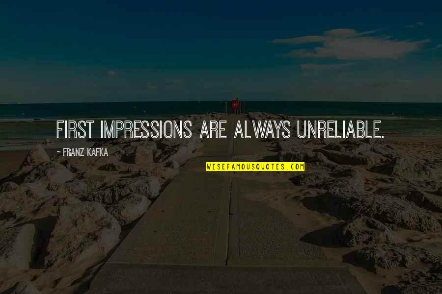 Unreliable Quotes By Franz Kafka: First impressions are always unreliable.